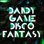 DANDY GAME DISCO FANTASY SPECIAL GUEST : JIMMY SOMERVILLE